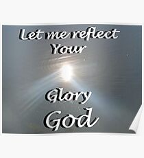 """""""Let me reflect your  Glory God"""" by Carter L. Shepard Poster"""