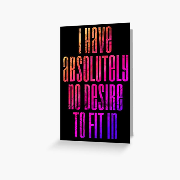 No desire to fit in Greeting Card