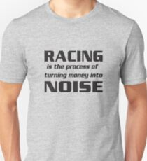 Racing is the Process of Turning Money into Noise Unisex T-Shirt