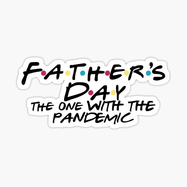 Fathers Day the one with the pandemic Sticker