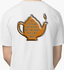 NURSERY RHYME, TEA, TEA POT,  Cuppa, I'm a little tea pot, short & stout, here is my handle, here is my spout. Childs poem Classic T-Shirt