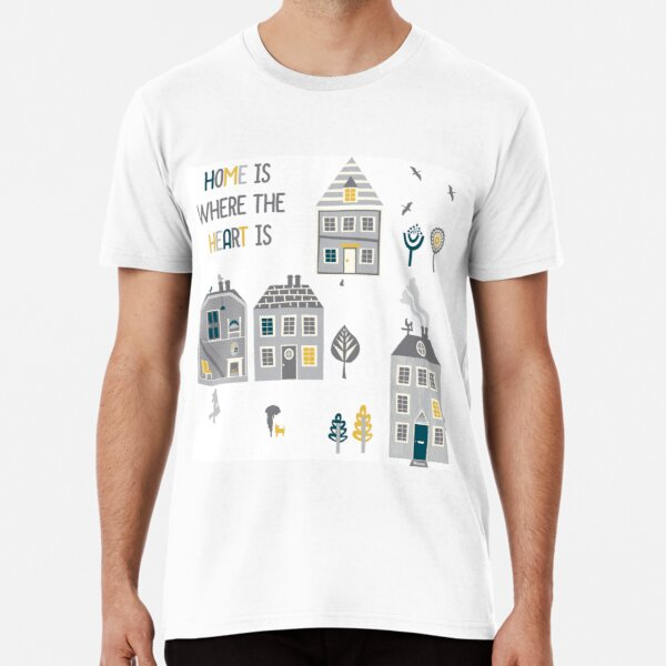 Home is where the heart is Premium T-Shirt