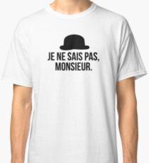 Je ne sais pas, Monsieur. Classic T-Shirt
