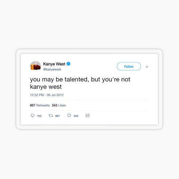 "pero no eres Kanye West ""- Kanye West Pegatina transparente"