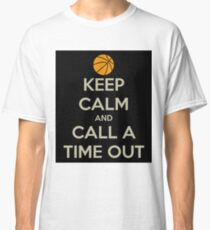 Keep calm and call a timeout Classic T-Shirt