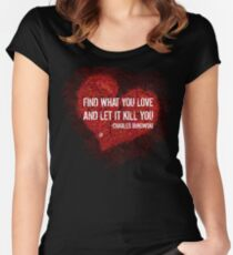 Find what you love and let it kill you - Bukowski Women's Fitted Scoop T-Shirt