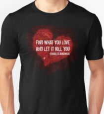 Find what you love and let it kill you - Bukowski Slim Fit T-Shirt