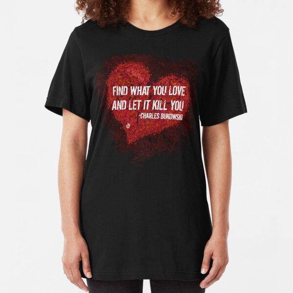 Encuentra lo que amas y deja que te mate - Bukowski Camiseta ajustada