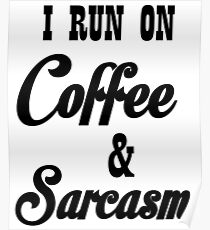 I RUN ON COFFEE AND SARCASM Poster