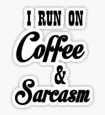 I RUN ON COFFEE AND SARCASM Sticker