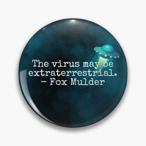 The virus may be extraterrestrial - Fox Mulder Pin