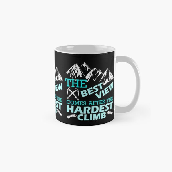 Mountains like Kilimanjaro or Everest are nice. The best view comes after the hardest climb. Cool hobby. Classic Mug