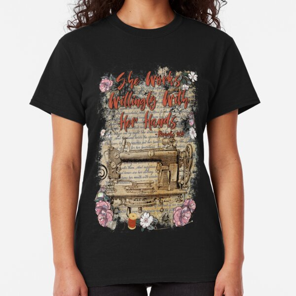 She Works Willingly With Her Hands - Proverbs 31 Classic T-Shirt