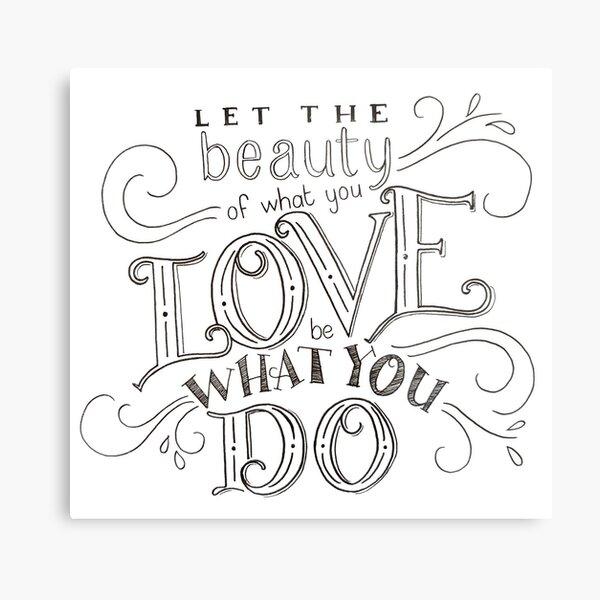Love what you do - white Metal Print