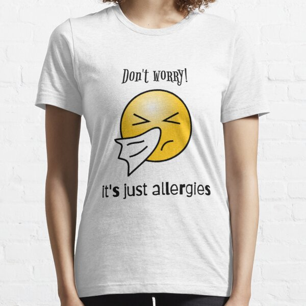It's just ALLERGIES!! Essential T-Shirt