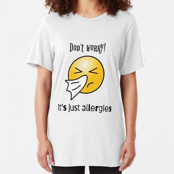 It's just ALLERGIES!! Slim Fit T-Shirt