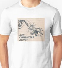 Are computers alive? T-Shirt