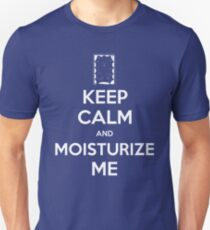 KEEP CALM and Moisturize Me T-Shirt
