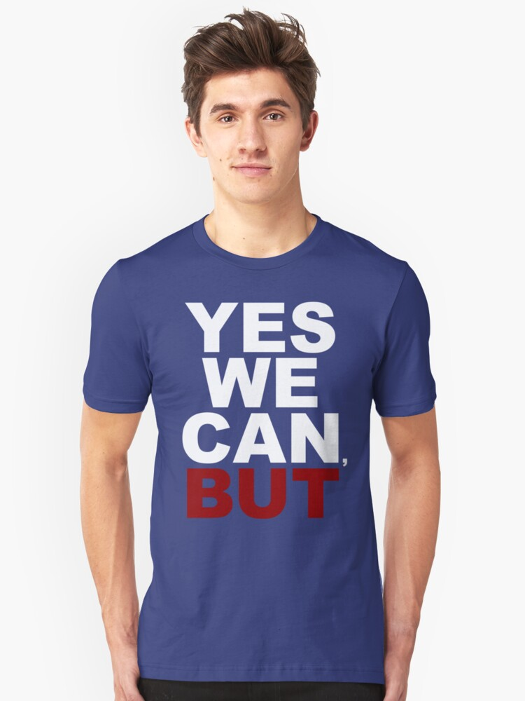 YES WE CAN, BUT Unisex T-Shirt Front