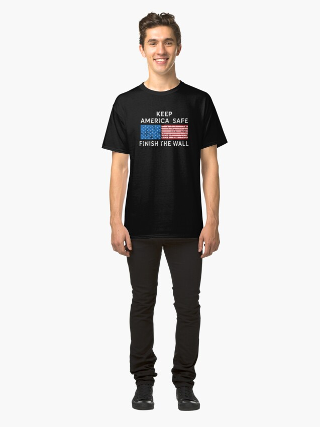 Alternate view of President Trump, Keep America Safe, Finish the Wall. Classic T-Shirt