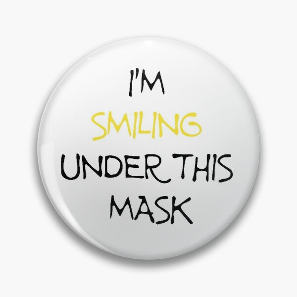 I'm Smiling Under This Mask Pin