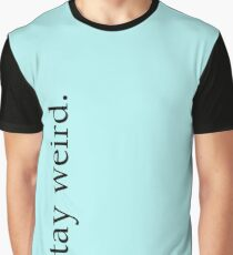 stay weird. Graphic T-Shirt