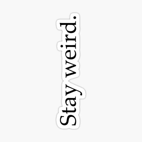 stay weird. Sticker