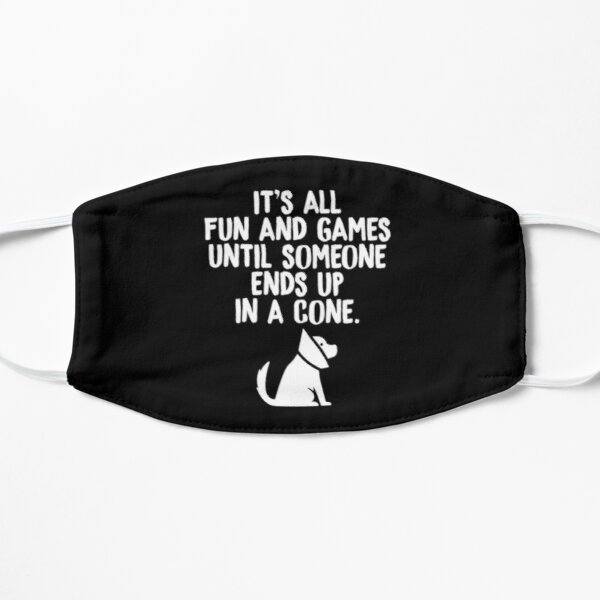 Its All Fun And Games Until Someone Ends Up In A Cone Vet Tech Mask