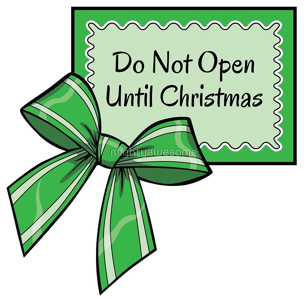 Dont Open Till Christmas.Do Not Open Until Christmas By Mightyawesome Redbubble