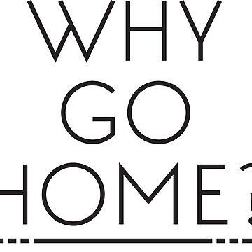 Why go? by cajoneswear