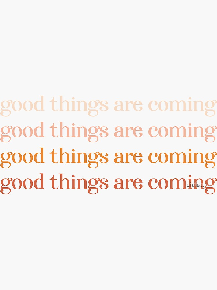Good Things Are Coming  by christina-lee