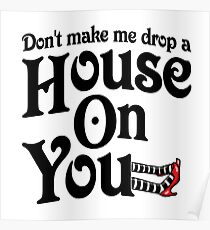 Don't Make Me Drop A House On You Wizard of Oz Poster