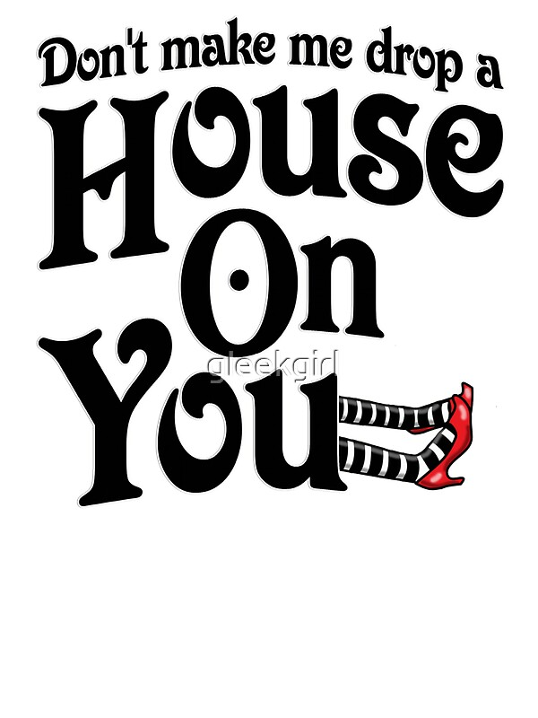 Don 39 t make me drop a house on you wizard of oz stickers for Build me a home