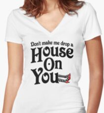 Don't Make Me Drop A House On You Wizard of Oz Women's Fitted V-Neck T-Shirt