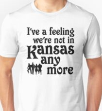 I've A Feeling We're Not In Kansas Any More - Wizard of Oz T-Shirt