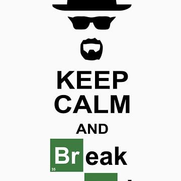 Keep Calm and Break Bad by m247designs