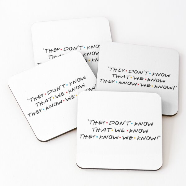 They don't know that we know they know we know! Coasters (Set of 4)