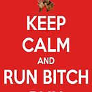 keep calm and run bitch run by rachick123