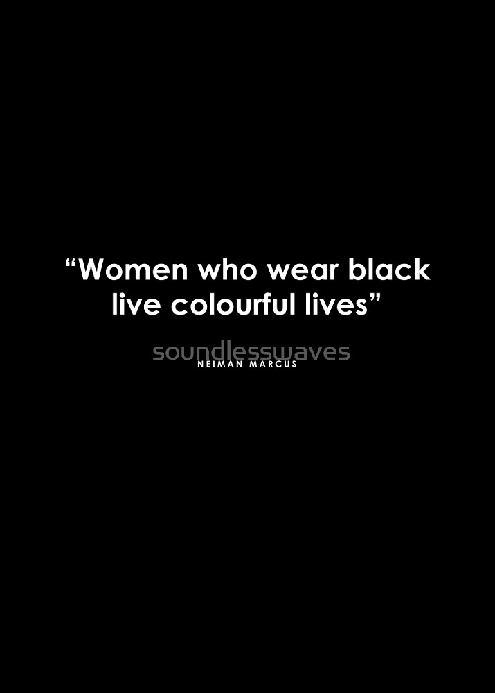 Women Who Wear Black Live Colourful Lives By Soundlesswaves Redbubble