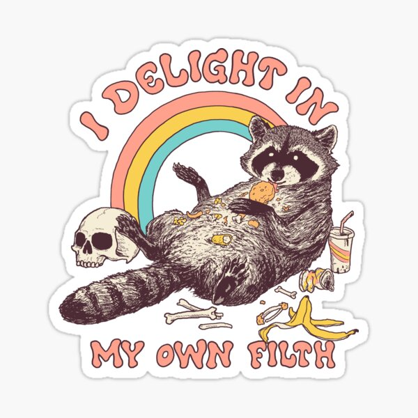 I Delight In My Own Filth Sticker