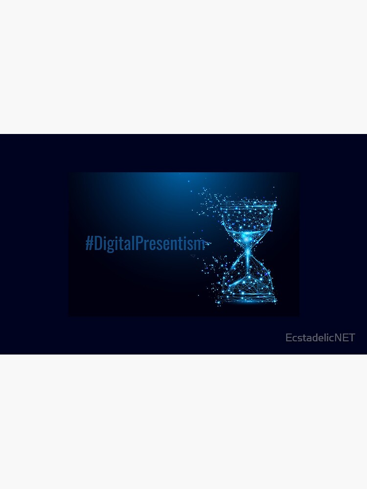 #DigitalPresentism by EcstadelicNET