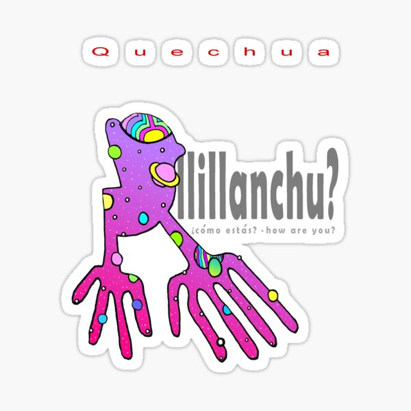 Quechua: Allillanchu? (How Are You?) Sticker