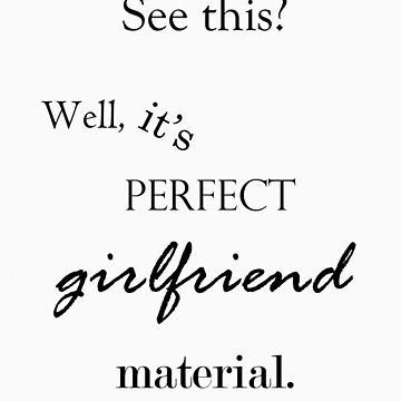 Perfect Girlfriend Material by radiant-toe