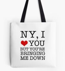 New York, I Love You But You're Bringing Me Down Tote Bag