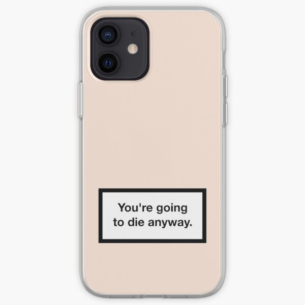 You're going to die anyway. iPhone Soft Case