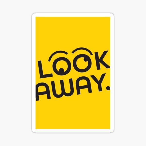 Look away. Sticker