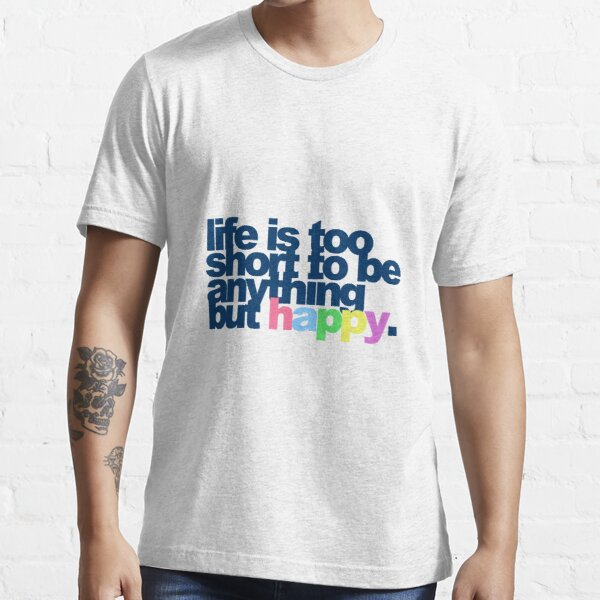 Life is too short to be anything but happy Essential T-Shirt
