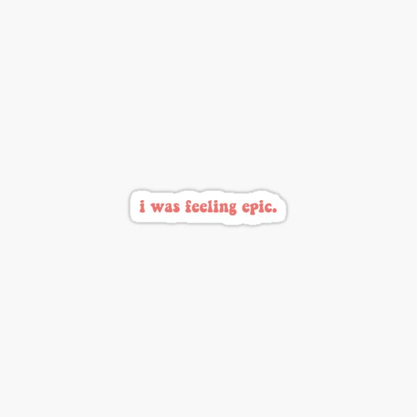 I was feeling epic - TVD Quote Sticker