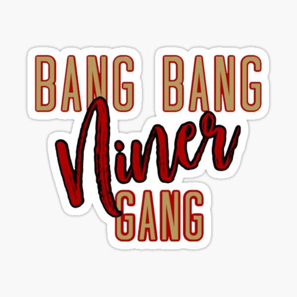 Bang Bang Niner Gang Sticker Sticker