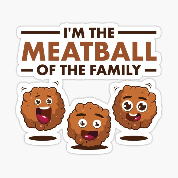 I'm the Meatball of the Family Sticker